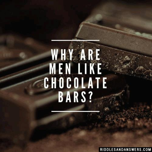 Why are men like chocolate bars?