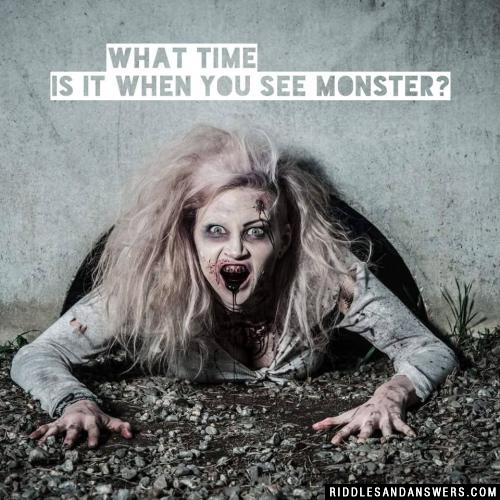 What time is it when you see monster?