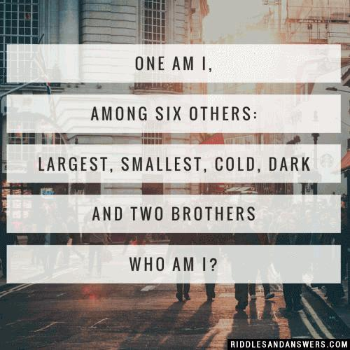 One am I, among six others: