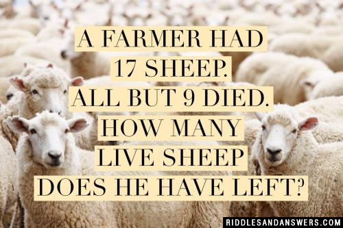 A farmer had 17 sheep. All but 9 died. How many live sheep does he have left?