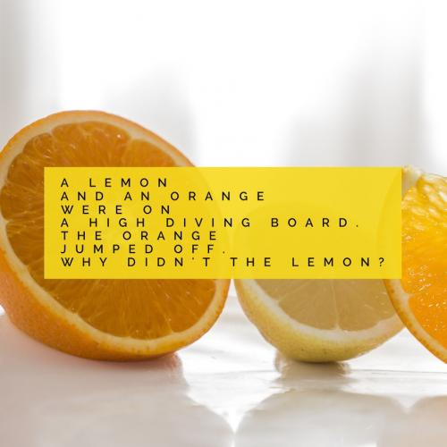 A lemon and an orange were on a high diving board. The orange jumped off. Why didnt the lemon?