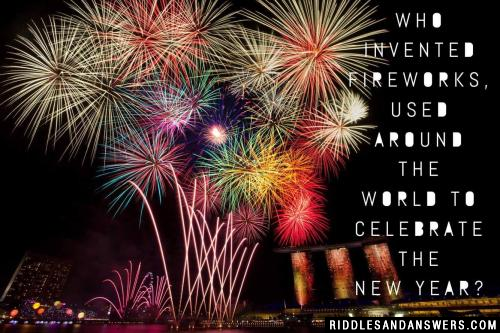 Who invented fireworks, used around the world to celebrate the New Year?