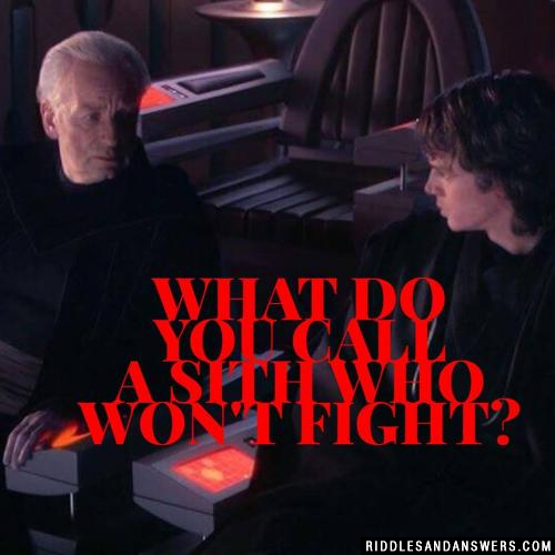 What do you call a Sith who won't fight?