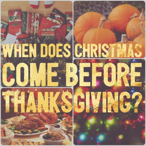 When does Christmas come before Thanksgiving?