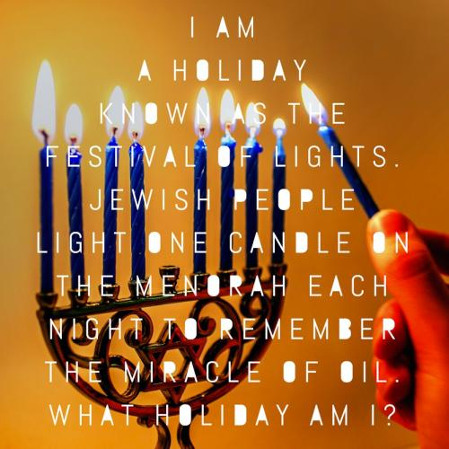 I am a holiday known as the Festival of Lights. Jewish people light one candle on the menorah each night to remember the miracle of oil. What holiday am I?