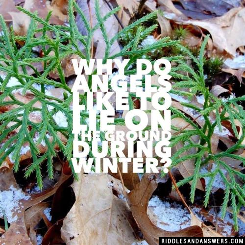 Why do angels like to lie on the ground during winter?