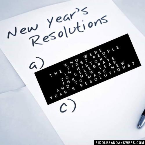 Who were the first people in history to celebrate the New Year and to make New Year's resolutions?