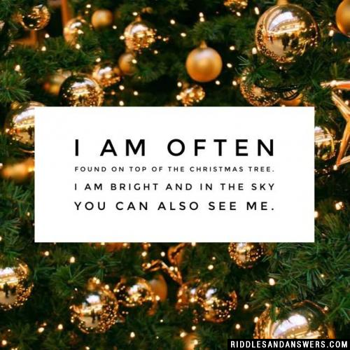 I am often found on top of the Christmas tree. I am bright and in the sky you can also see me.