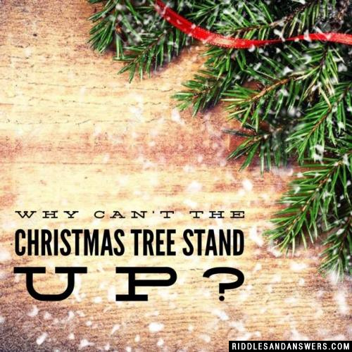 Why can't the Christmas tree stand up?