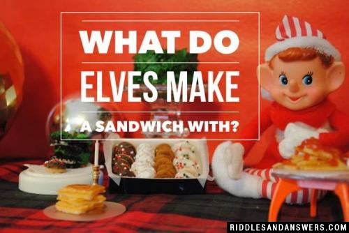 What do elves make a sandwich with?
