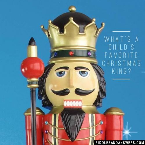 What's a child's favorite Christmas king?