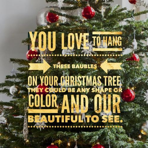 You love to hang these baubles on your Christmas tree. They could be any shape or color and are beautiful to see.