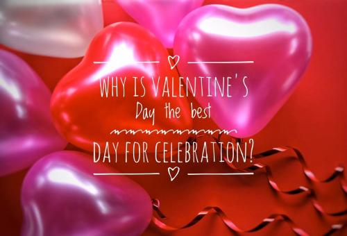 Why is Valentine's Day the best day for celebration?