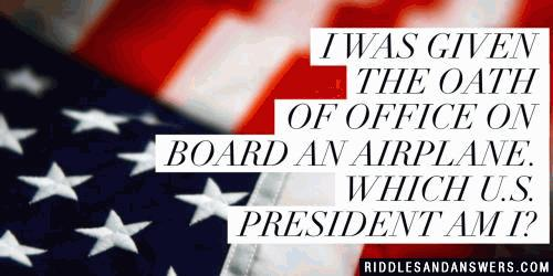 I was givien the oath of office on board an airplane. Which U.S. president am I?