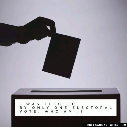 I was elected by only one electoral vote. Who am I?