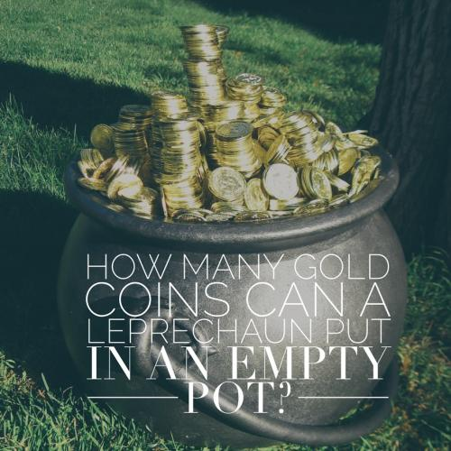 How many gold coins can a leprechaun put in an empty pot?