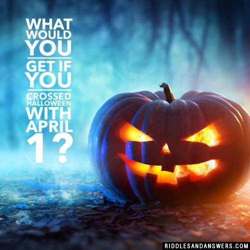 What would you get if you crossed Halloween with April 1?