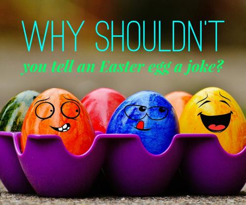 Why shouldn't you tell an Easter egg a joke?