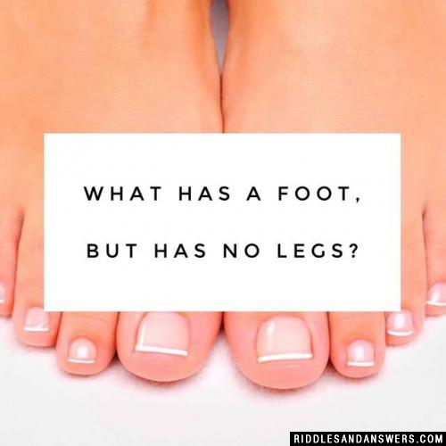 What has a foot, but has no legs?