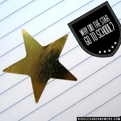 Why did the star go to school?
