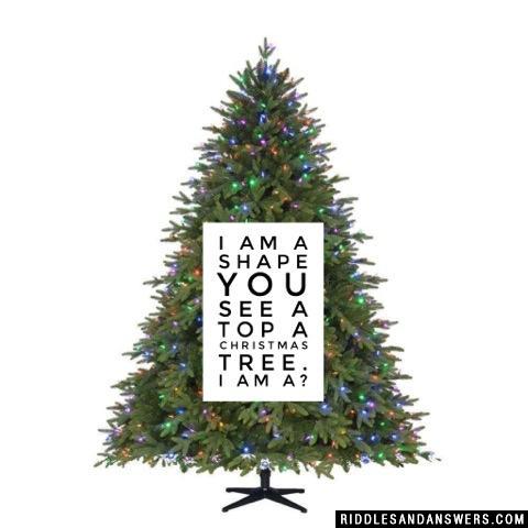 I am a shape you see a top a Christmas tree. I am a?