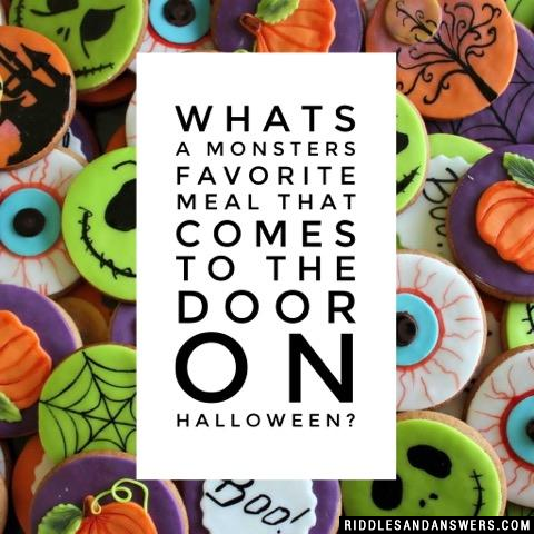 Whats a monsters favorite meal that comes to the door on Halloween?