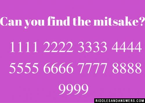 Can you find the mitsake?  1111 2222 3333 4444 5555 6666 7777 8888 9999