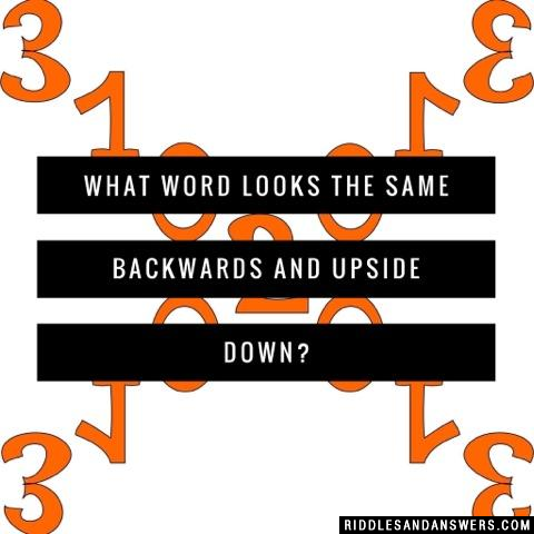 What word looks the same backwards and upside down?