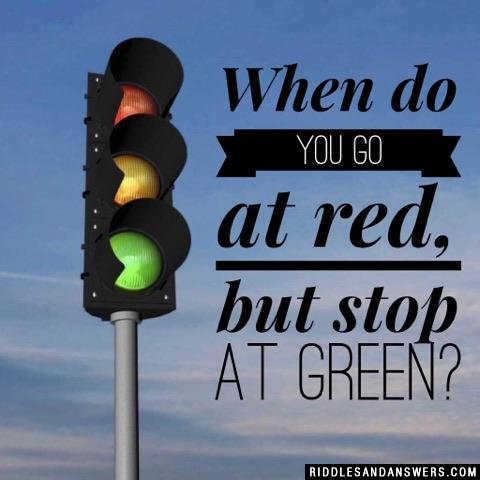 When do you go at red, but stop at green?