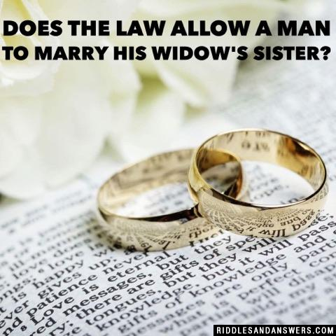 Does the law allow a man to marry his widow's sister?