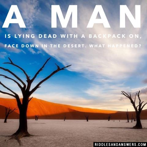 A man is lying dead with a backpack on, face down in the desert. What happened?