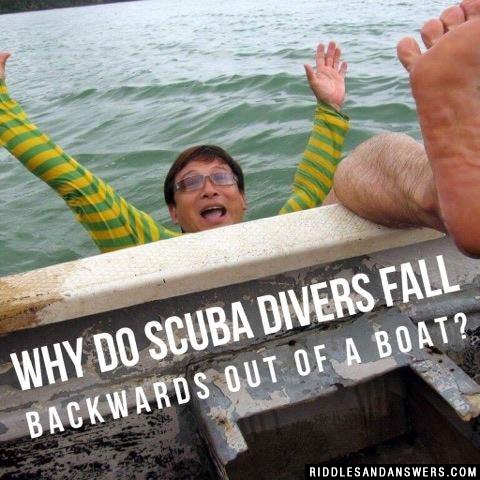 Why do scuba divers fall backwards out of a boat?