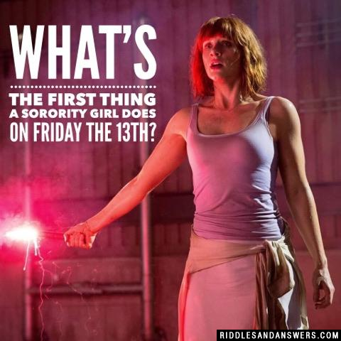 What's the first thing a sorority girl does on Friday The 13th?