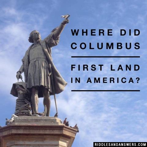 Where did Columbus first land in America?