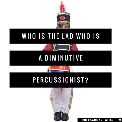 Who is the lad who is a diminutive percussionist?