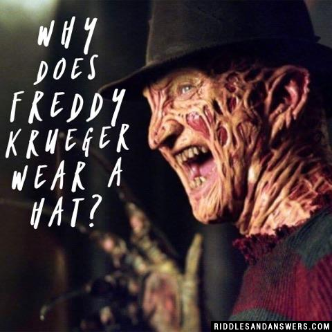 Why does Freddy Krueger wear a hat?