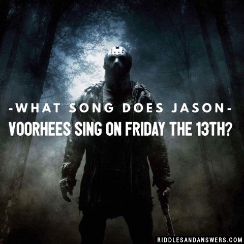 What song does Jason Voorhees sing on Friday the 13th?