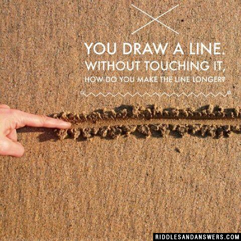 You draw a line. Without touching it, how do you make the line longer?