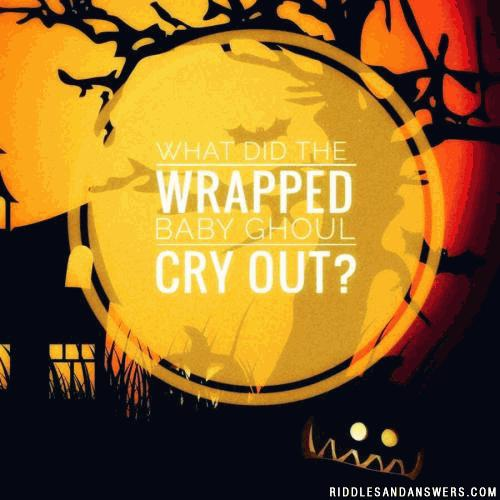 What did the wrapped baby ghoul cry out?