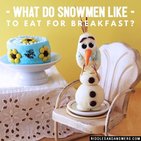 What do snowmen like to eat for breakfast?