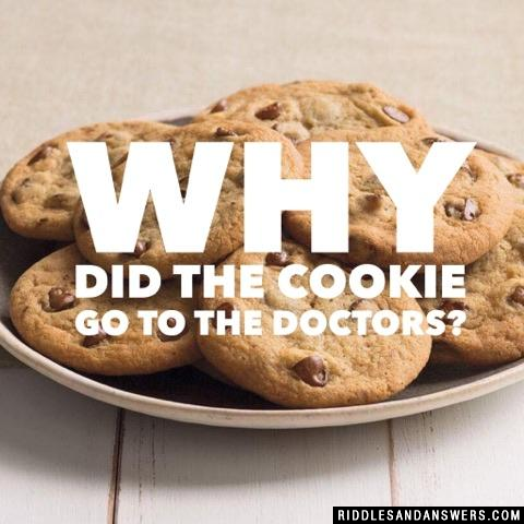 Why did the cookie go to the doctors?