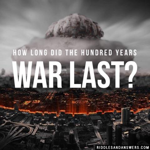 How long did the Hundred Years War last?