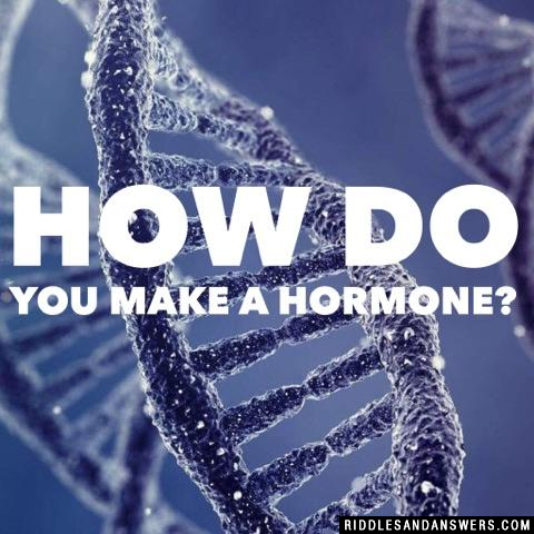 How do you make a hormone?