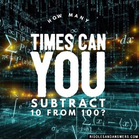 How many times can you subtract 10 from 100?