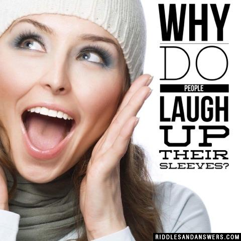 Why do people laugh up their sleeves?