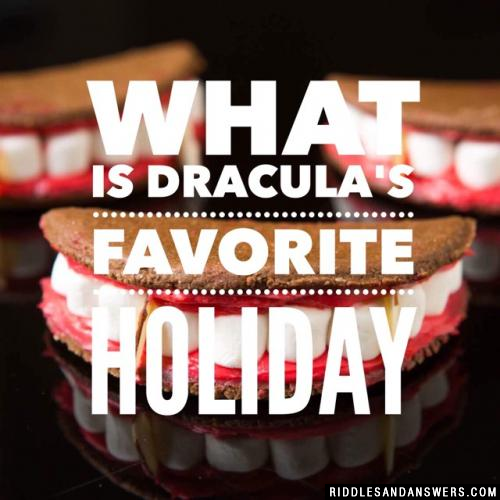 What is Dracula's favorite holiday
