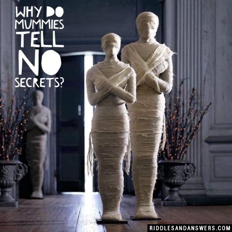 Why do mummies tell no secrets?