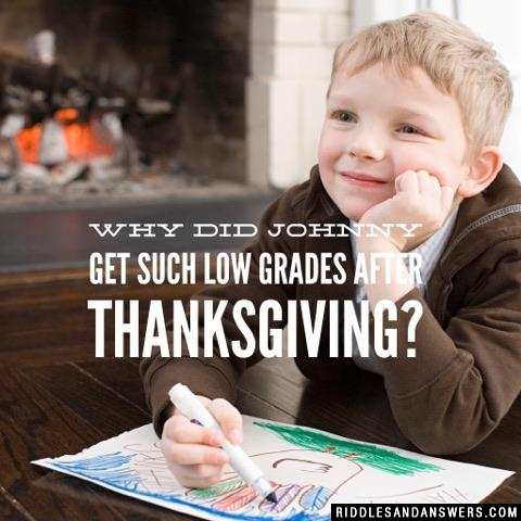 Why did Johnny get such low grades after Thanksgiving?