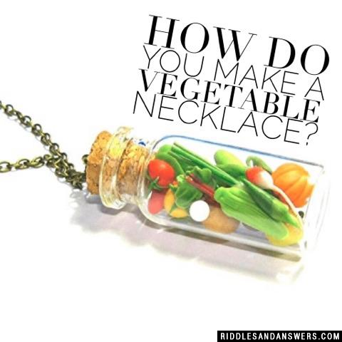 How do you make a vegetable necklace?