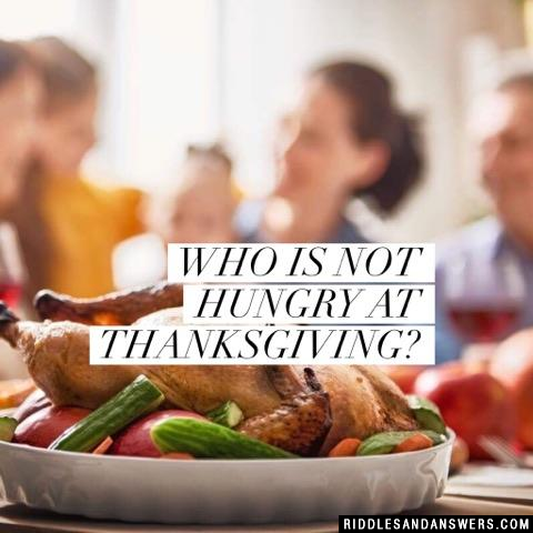 Who is not hungry at Thanksgiving?